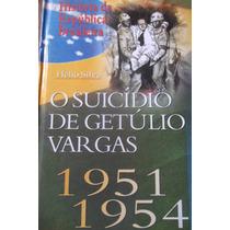 O Suicídio De Getúlio Vargas - 1951 - 1954 - Hélio Silva
