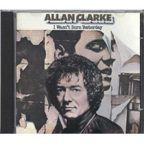 Cd - Allan Clarke ( The Hollies ) - I Wasn´t Born Yesterday