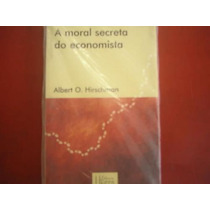 A Moral Secreta Do Economista Albert Hirschman