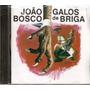 Cd João Bosco - Galos De Briga - Novo***