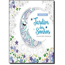 Jardim Dos Sonhos - Livro De Colorir Antiestresse - Coleç