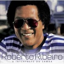 Cd Roberto Ribeiro - O Intérprete Do Samba - Frete Gratis