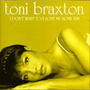 Toni Braxton/i Dont Want To/i Love Me Some Him-single Usa