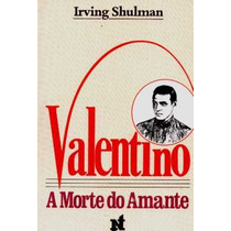 ( Rodolfo ) Valentino - A Morte Do Amante - Irving Shulman