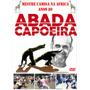 Dvd Capoeira Abada Mestre Camisa Na Africa Anos 80 Raridade