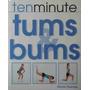 Ten Minute Tums & Bums 10 Min/dia Abdominais & Glúteos