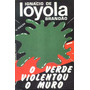 O Verde Violentou O Muro - Ignácio De Loyola - Autografado