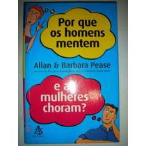 Por Que Os Homens Mentem E As Mulheres Choram - Pease, Allan