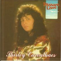 Cd Shirley Carvalhaes - Pássaro Livre