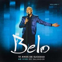 Cd Belo - 10 Anos De Sucesso (ao Vivo) - Vol. 1