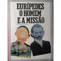 Livro Espírita - Euripedes O Homem E A Missão - Biografia