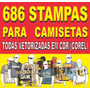 # 686 Estampas Para Camisetas-todas Vetorizadas No Corel Cdr