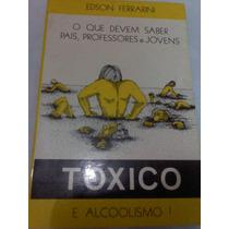 Tóxico E Alcoolismo! - Edson Ferrarini - Ribeirão Preto