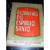 Florilégio Do Espírito Santo -autografado -pe. Artur Schwab