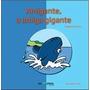 Livro: Amigante A Amiga Gigante Autor: Frederico Manica