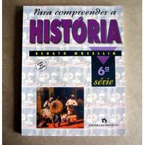 Para Compreender A História - Renato Mocellin - 6a Série