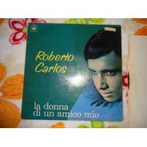 Lp Vinil Roberto Carlos La Donna Di Un Amico Mio