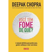 Voce Tem Fome De Que Livro Deepak Chopra Perder Peso Solução