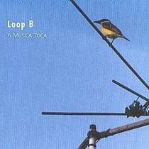Cd Loop B - A Música Toca - Frete Gratis