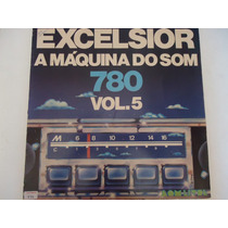 Disco Vinil Lp Excelsior A Máquina Do Som 780 Vol.5 Lindoooo
