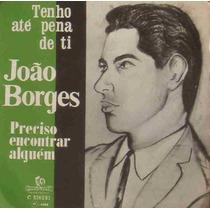 João Borges Compacto Vinil Tenho Até Pena De Ti 1968 Mono