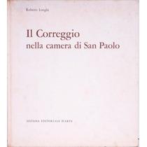 Il Correggio Nella Camera Di San Paolo - Livro - R. Longhi