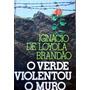 O Verde Violentou O Muro Ignácio De Loyola Brandão