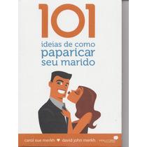 101 Ideias De Como Paparicar Seu Marido - Livro - Gospel