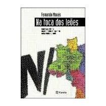 Na Toca Dos Leões-fernando Morais- Livro Novo- Frete Grátis