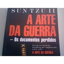 A Arte Da Guerra - Os Documentos Perdidos - Sun Tzu Ii
