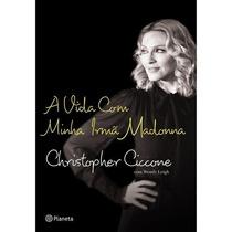 Livro - A Vida Com Minha Irmã Madonna (christopher Ciccone)