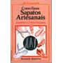 Livro Como Fazer Sapatos Artesanais Sand�lias Rasteirinhas..