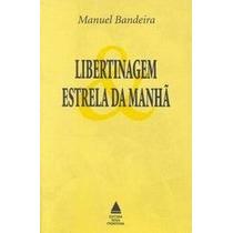 Libertinagem & Estrela Da Manhã - Manuel Bandeira