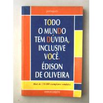 Todo Mundo Tem Dúvida, Inclusive Você - Edson De Oliveira