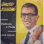 John Foster Compacto Vinil Amore Scusami 1965 Mono