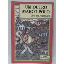 Um Outro Marco Polo - Lino De Albergaria - Sebo Brisa
