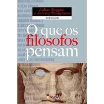 O Que Os Filósofos Pensam - Orgs. J. Baggine E J. Stangroom
