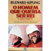 O Homem Que Queria Ser Rei - Rudyard Kipling - Livro