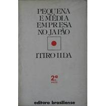 Pequena E Média Empresa No Japão 2a Ed, Itiro Iida