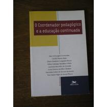 Livro O Coordenador Pedagógico E A Educação Continuada
