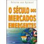 O Século Dos Mercados Emergentes - Antoine Van Agtmael