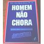 Homem Não Chora, De Dra. Ana Maria Rossi, Ph.d.