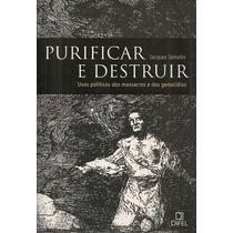 Purificar E Destruir - Jacques Sémelin