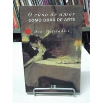 Livro - O Caso De Amor Como Obra De Arte - Dan Hofstadter