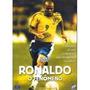 Dvd Ronaldo O Fenomeno A Historia De Um Mito Do Futebol Raro