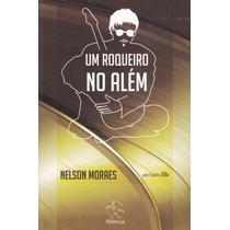 Livro Espírita: Um Roqueiro No Além - Nelson Moraes