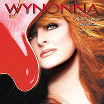Cd / Wynonna Judd = What The World Needs Now Is Love (2003)