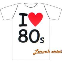 Camiseta I Love Anos 80 - Temos Anos 70, 60.. Lana Camisetas