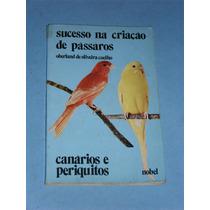 Livro Criaçao De Canarios E Periquitos
