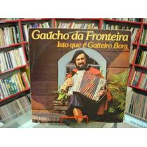 Vinil / Lp-gaúcho Da Fronteira-isto Que É Gaiteiro Bom 1981